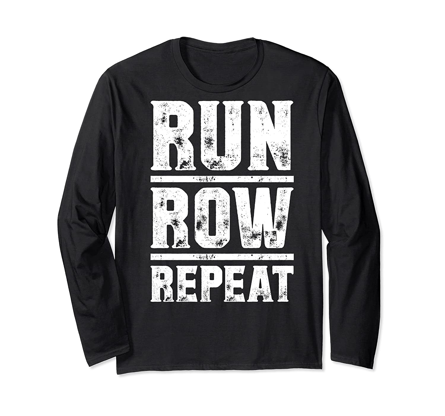 Run Row Repeat Ness Gym Workout Gift Shirts Long Sleeve T-shirt
