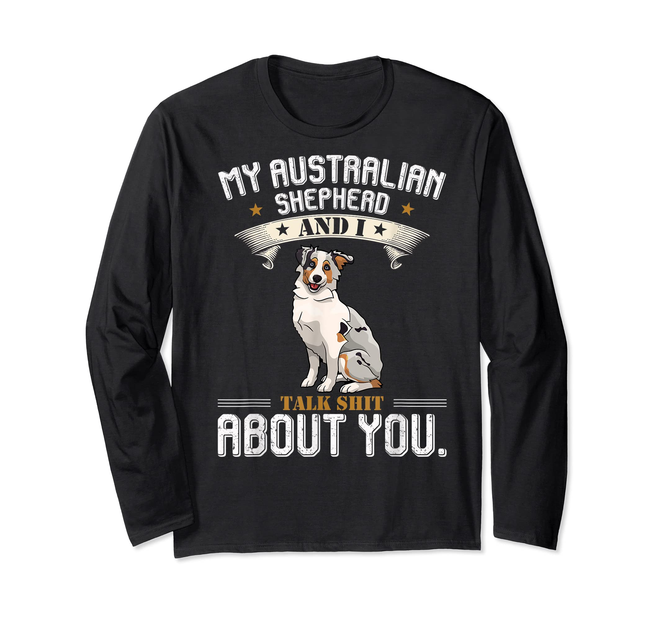 My Australian Shepherd And I Talk About You T-Shirt Dog-Long Sleeve-Black