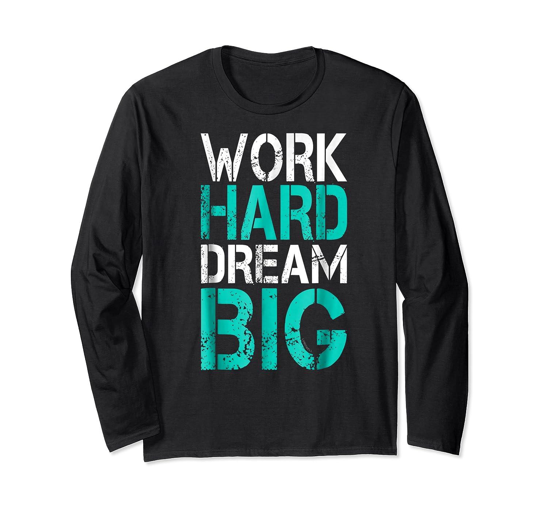 Work Hard Dream Big Shirts Long Sleeve T-shirt