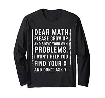 015a7e942 Image Unavailable. Image not available for. Color: Dear Math Please Grow Up Funny  Math Long Sleeve Shirt