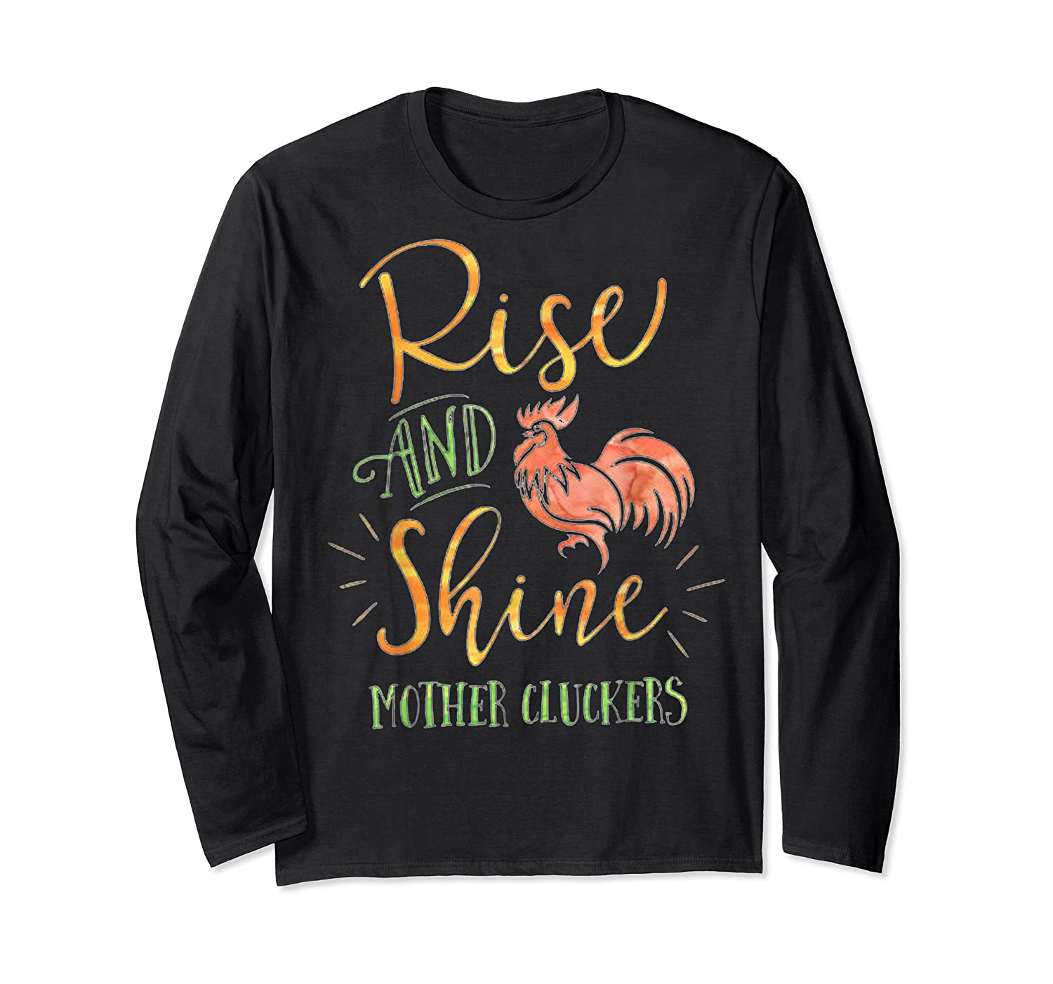 Rise And Shine Mother Cluckers Shirt Long Sleeve T-shirt