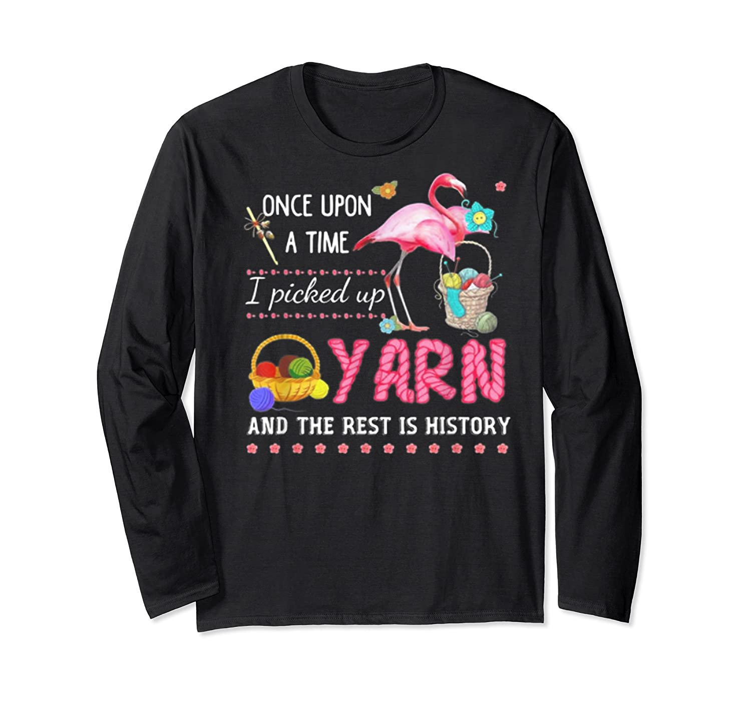 Once Upon A Time I Pickep Up Yarn And The Rest Is History Shirts Long Sleeve T-shirt