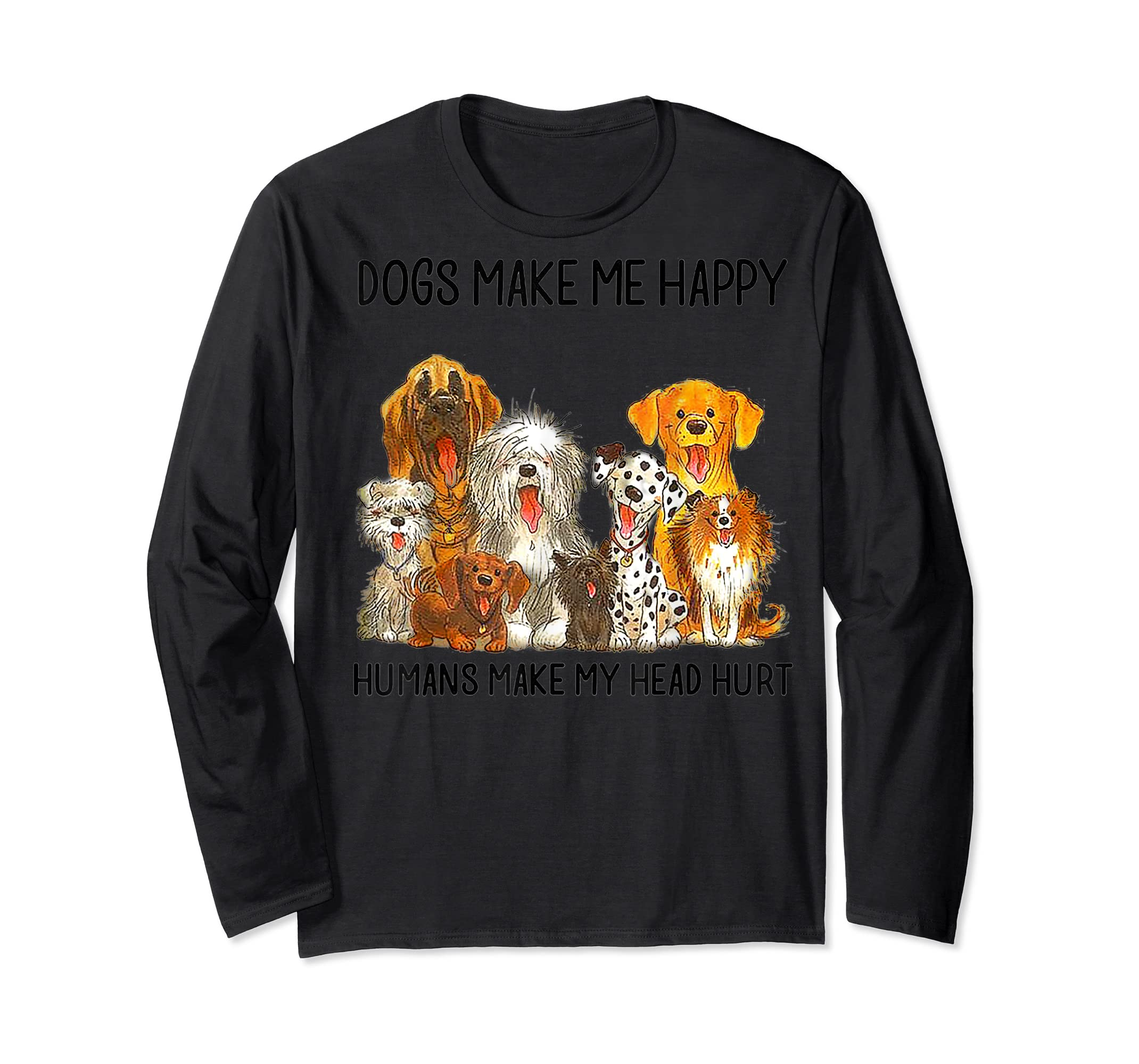 Dogs Make Me Happy Humans Make My Head Hurt Tshirt-Long Sleeve-Black