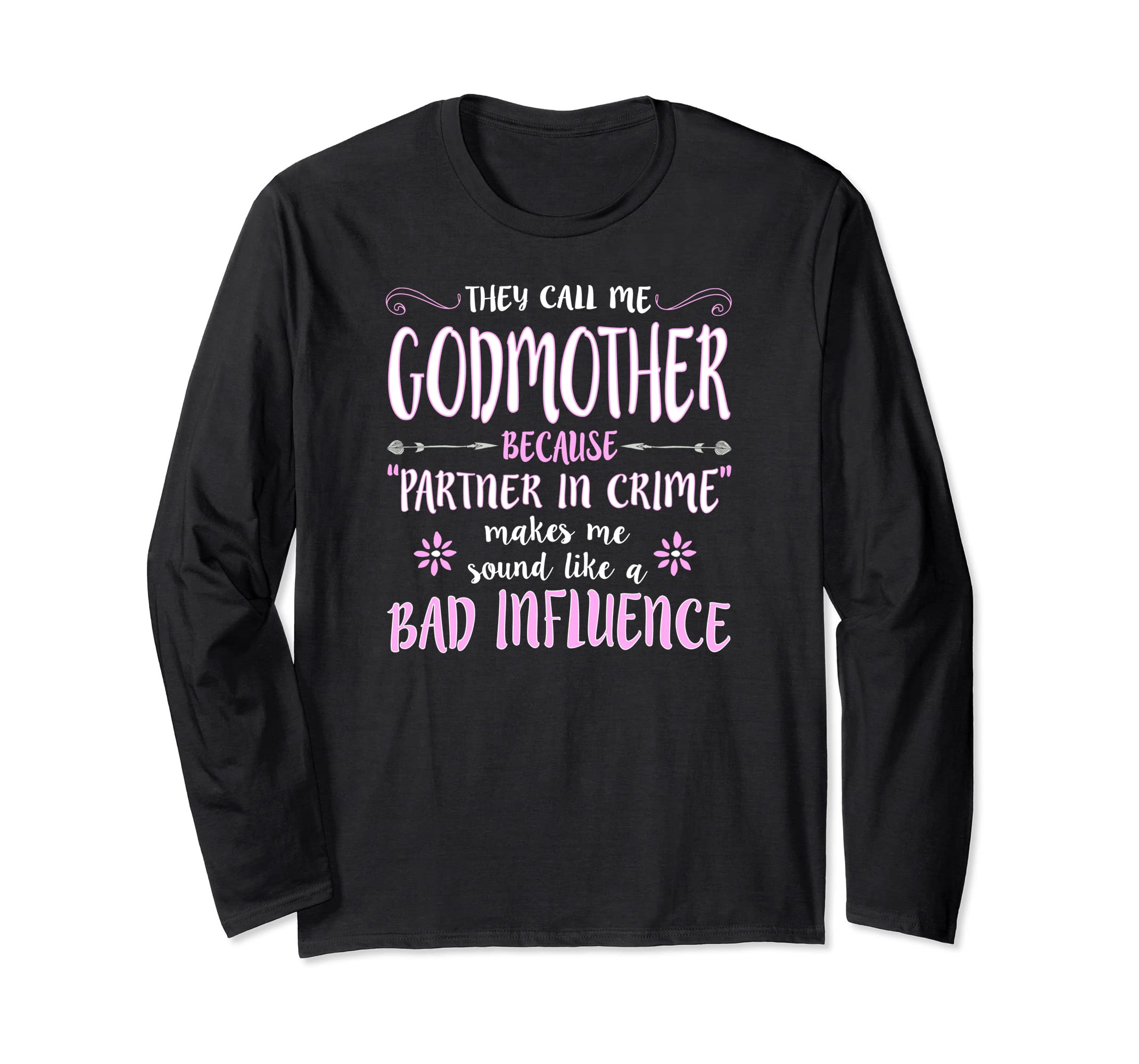346dbb54 Amazon.com: They Call Me Godmother Because Partner LONG SLEEVE T-Shirt:  Clothing