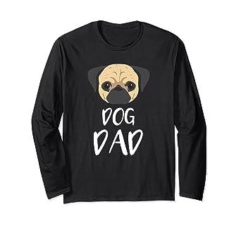 283d11b7 Amazon.com: Dog Dad Pug - Fathers Day Dog Lover Long Sleeve T-Shirt:  Clothing