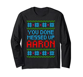 db9351e0 Amazon.com: AARON Ugly Christmas Sweater You Done Messed Up Meme Gift:  Clothing