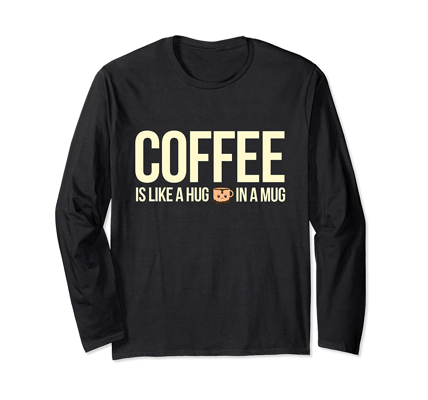 Coffee is Like A Hug in A Mug travel cups Graphic Makers Long Sleeve T-Shirt-ANZ