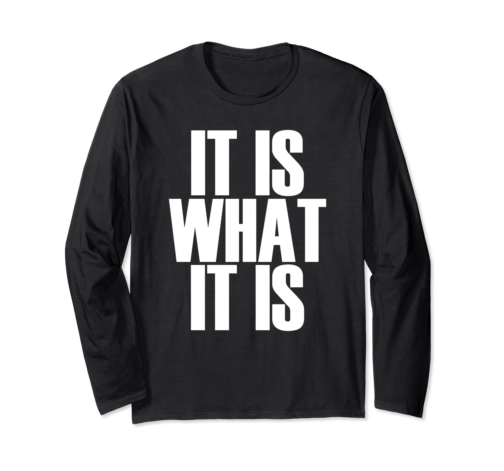 532f7bbb Amazon.com: It Is What It Is - Quote Long Sleeve Shirt: Clothing