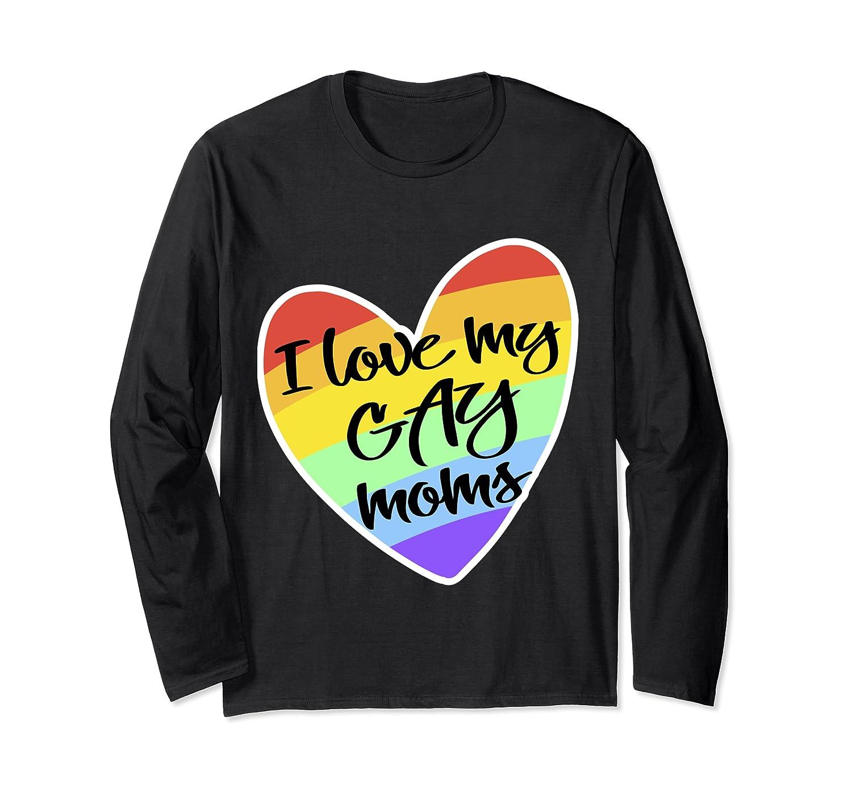 Love My Gay Moms Lgbt Pride Gift Gay Lesbian March Shirts