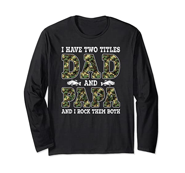 I Have Two Titles Dad And Papa Father S Day Fishing Gift T Shirt