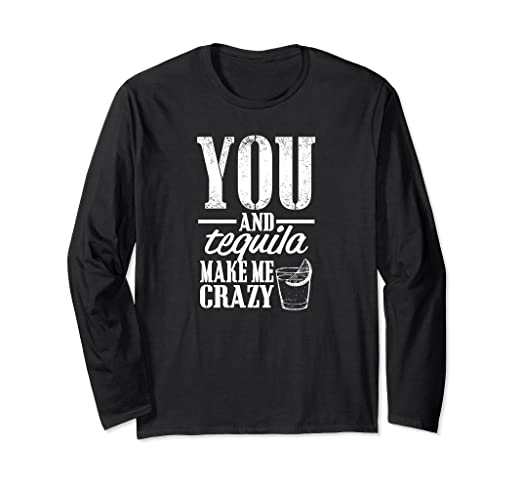 Amazon.com: You and Tequila Make Me Crazy Long Sleeve T ...