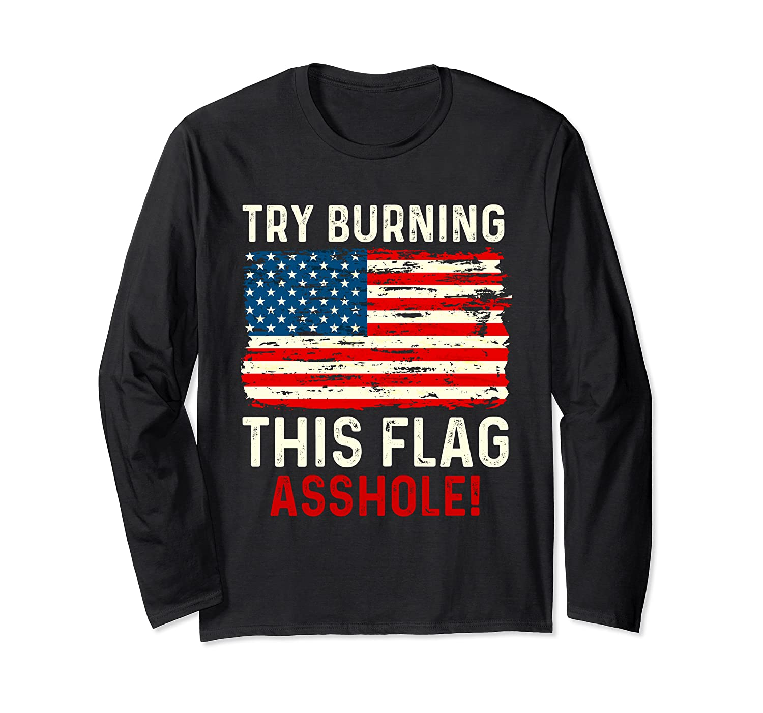 Try Burning This American Flag Asshole Funny Merica T-shirt