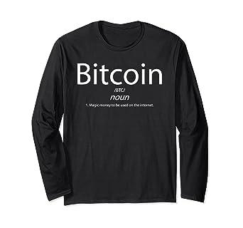 0058fac7b4d2 Amazon.com: Bitcoin Definition - BTC Is Magic Money For Millenials Long  Sleeve T-Shirt: Clothing