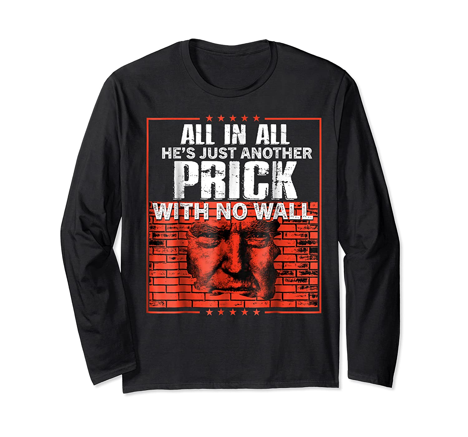All In All He's Just Another Prick With No Wall Shirts Long Sleeve T-shirt
