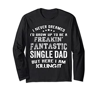 d8c2fbeb Image Unavailable. Image not available for. Color: Fathers Day Shirt I'm  Freakin' Fantastic Single Dad Family G. Roll over image to ...