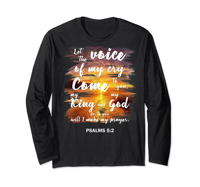 Christian Prayer Bible Verse Psalms 5 2 Quote T Shirt Long Sleeve T-shirt