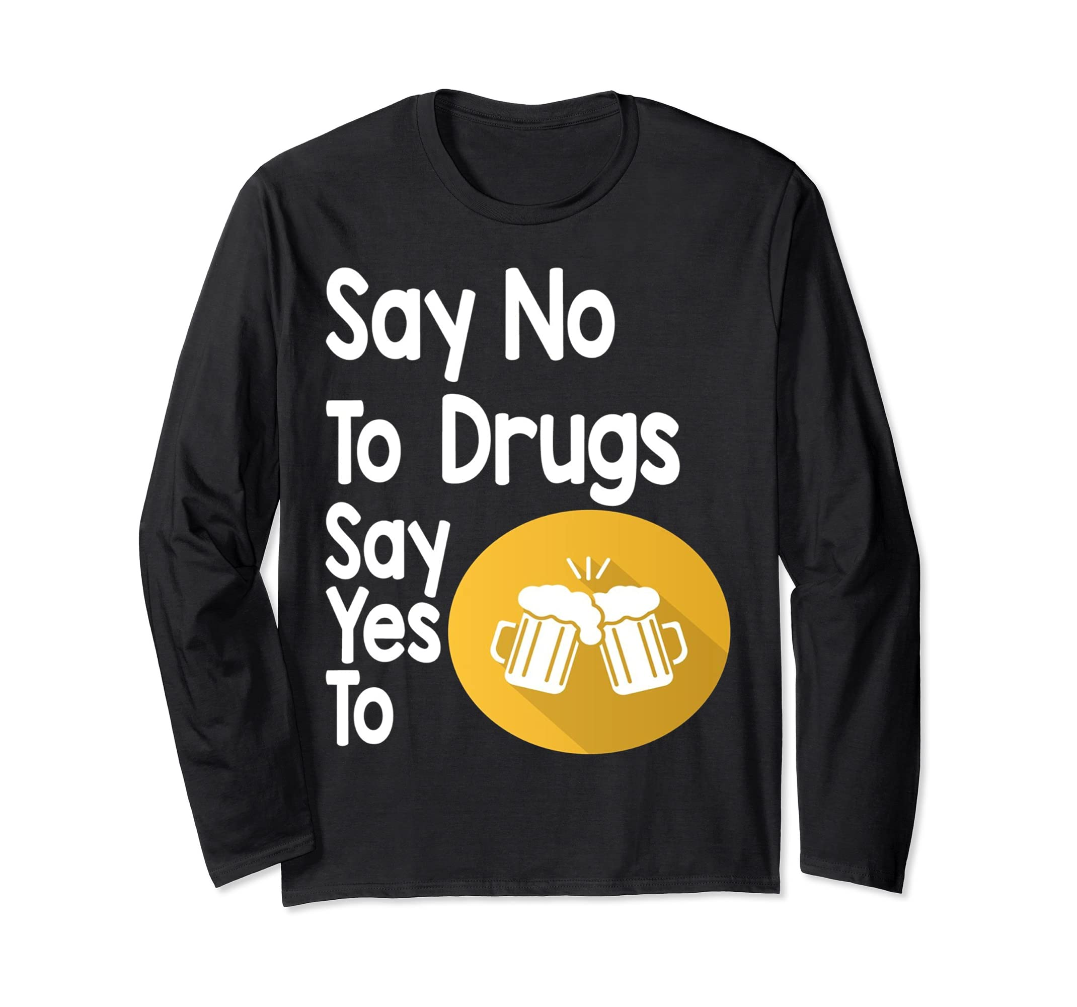 cd2078c76 Amazon.com  Say No To Drugs Say Yes To Beer Long-Sleeve-Tee  Clothing