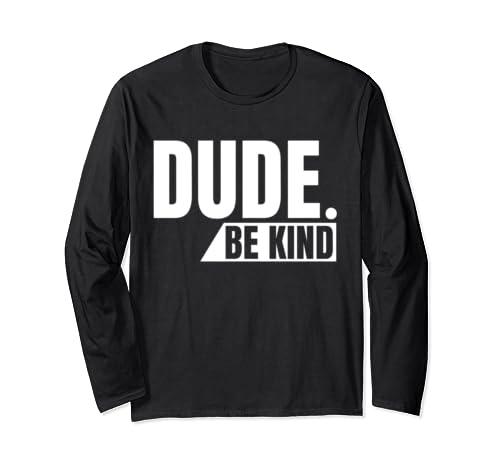 Dude Be Kind Shirt, Anti Bullying Choose Kind Movement Tee Long Sleeve T Shirt