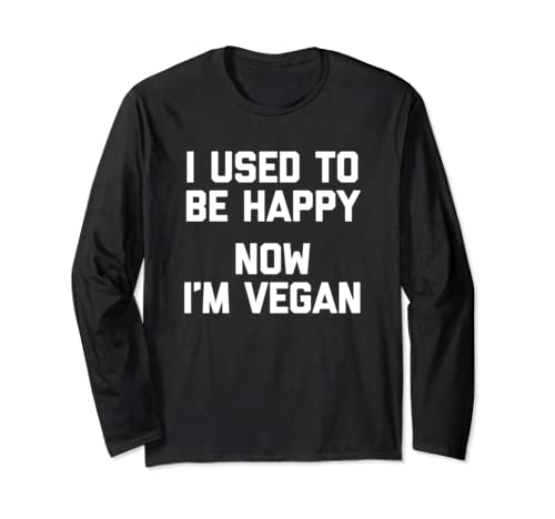I Used To Be Happy, Now I'm Vegan T Shirt Funny Saying Food Long Sleeve T Shirt
