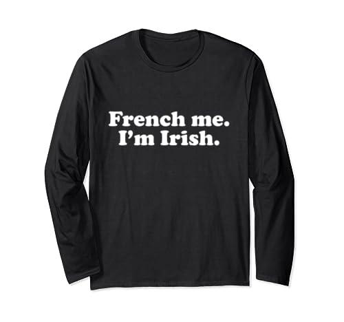 Saint Patrick's Day Ireland French Me I'm Irish  Long Sleeve T-Shirt