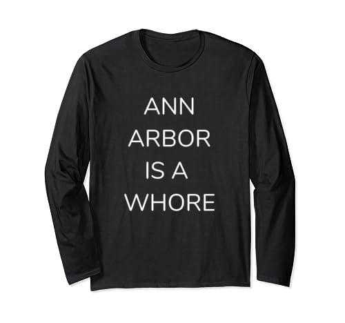 Ann Arbor Is A Whore Tshirt T Shirt Tee Shirt Long Sleeve T Shirt