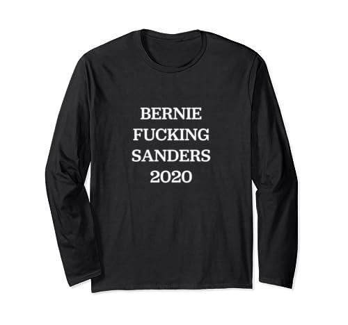 Bernie Fucking Sanders 2020 Election Funny Political  Long Sleeve T Shirt