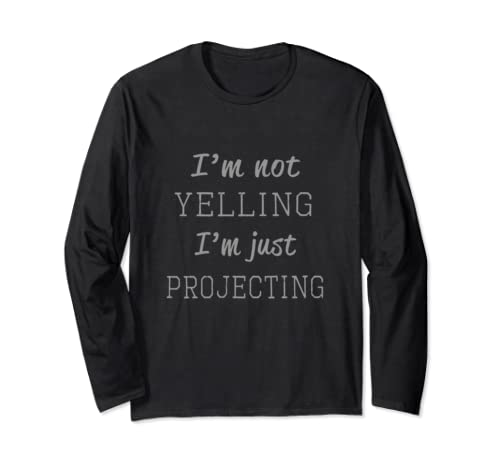 Funny I'm Not Shouting I'm Projecting Actor Gift Product Long Sleeve T Shirt