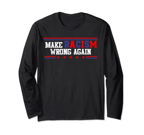 Make Racism Wrong Again Hands Hearts Anti Hate Anti Trump Long Sleeve T Shirt