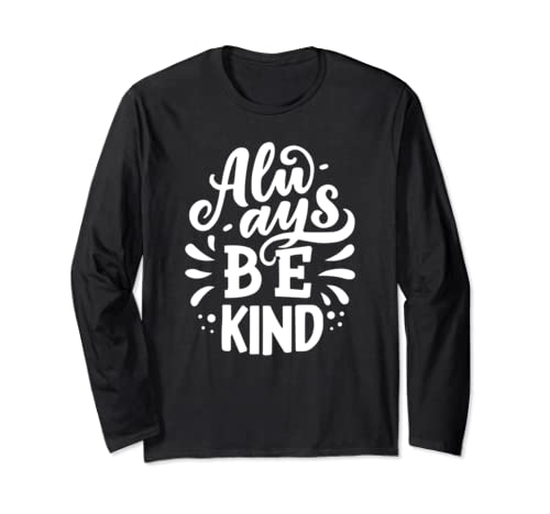 Always Be Kind Be Kindness Men Woman  Long Sleeve T Shirt