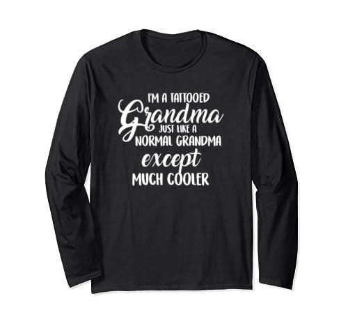 FUNNY I'm A Tattooed Grandma, Just Like A Normal Grandma Long Sleeve T-Shirt