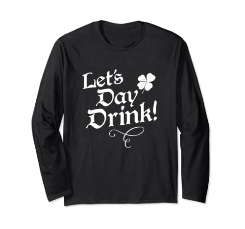 Let's Day Drink St Patricks Day Funny Quote Saying Long Sleeve T Shirt