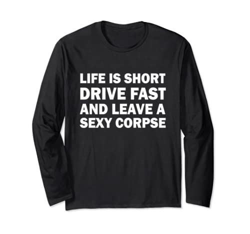 Life Is Short Drive Fast Leave A Sexy Corpse Funny Live Long Sleeve T Shirt