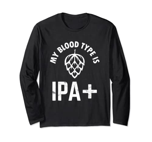 Funny My Blood Type Is Ipa+ For Craft Beer Drinkers Long Sleeve T Shirt