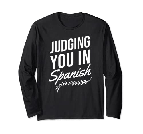 Judging You In Spanish Funny Espanol Spain Long Sleeve T Shirt