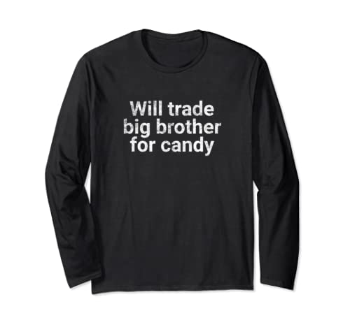 Will Trade Big Brother For Candy Long Sleeve T Shirt