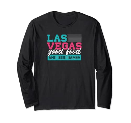 Las Vegas Good Food Games And Shows Long Sleeve T Shirt