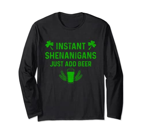 Instant Shenanigans Just Add Beer Funny St Patricks Day Long Sleeve T Shirt