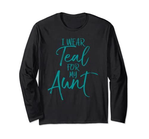 Ovarian Cancer Support For Family I Wear Teal For My Aunt Long Sleeve T Shirt
