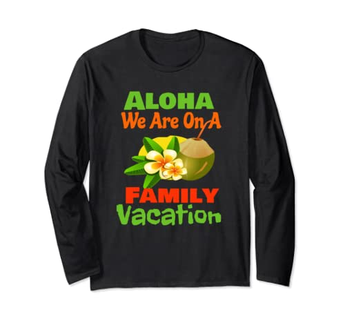 Aloha Luau Party Shirt Hawaiian Shirt Family Vacation Long Sleeve T Shirt
