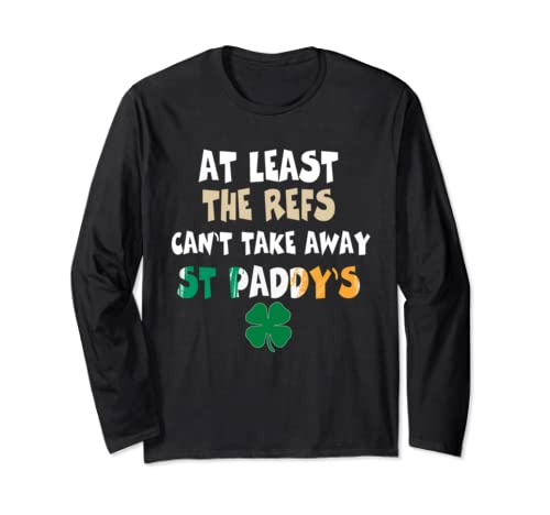 The Refs Can't Take Away St Paddy's Funny Football Long Sleeve T Shirt