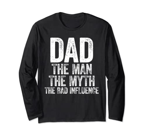 Dad The Man The Myth The Bad Influence T Shirt Long Sleeve T Shirt