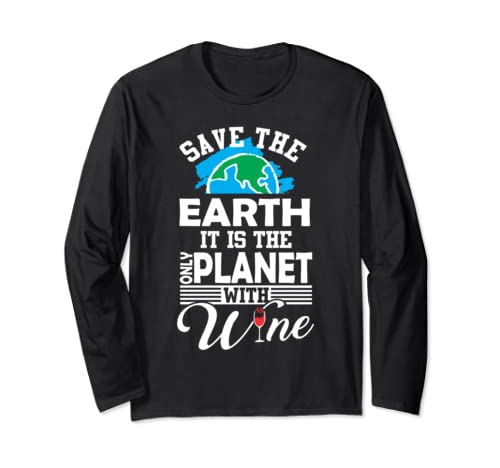 Save The Earth Only It Is Planet With Wine Tshirt Earth Gift Long Sleeve T Shirt