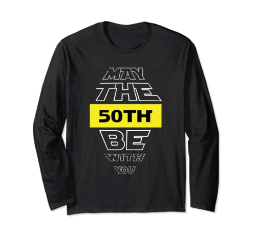 50th Birthday  May The 50th Be With You Fiftieth Bday Long Sleeve T Shirt
