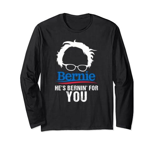 Bernie Sanders He's Bernin' For You Long Sleeve T Shirt