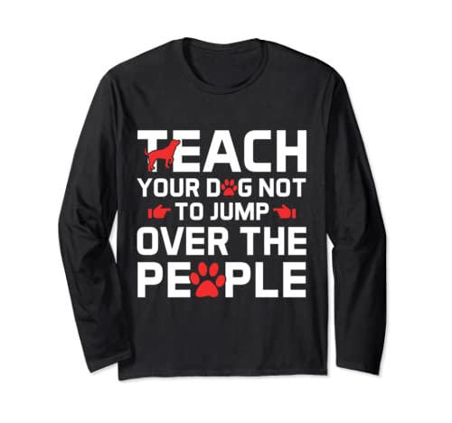 Teach Your Dog Not To Jump Over The People Funny Quote Dog Long Sleeve T Shirt