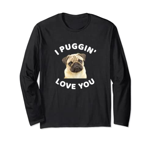 I Puggin' Love You Funny Pug Dog Puppy Graphic Long Sleeve T Shirt