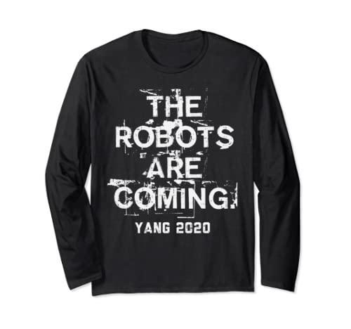 The Robots Are Coming Funny Ai Andrew Yang 2020 President Long Sleeve T Shirt