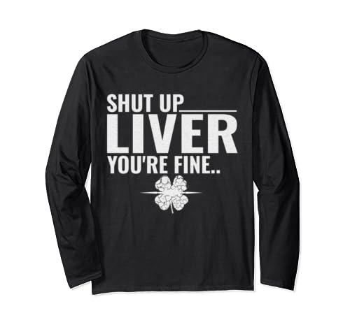 Shut Up Liver Youre Fine St Patricks Day Long Sleeve T Shirt