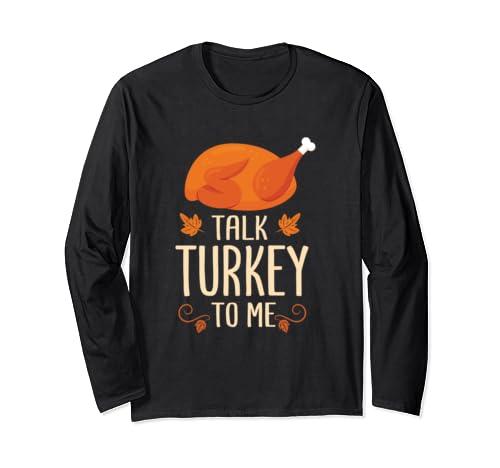 Thankgiving Turkey Talk Turkey To Me Big Boy Long Sleeve T Shirt