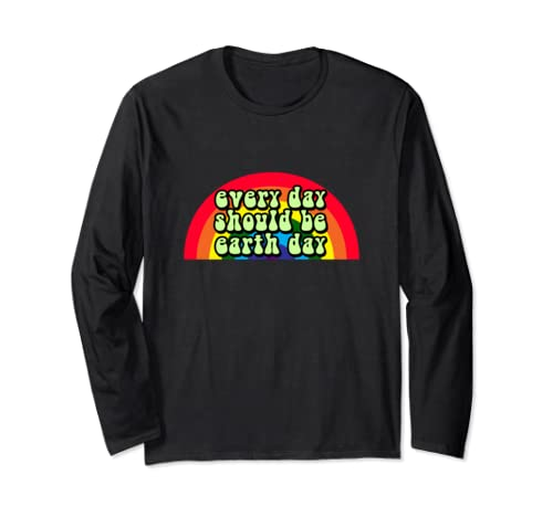 Earth Day Every Day Rainbow Environmentalist Statement Long Sleeve T-Shirt